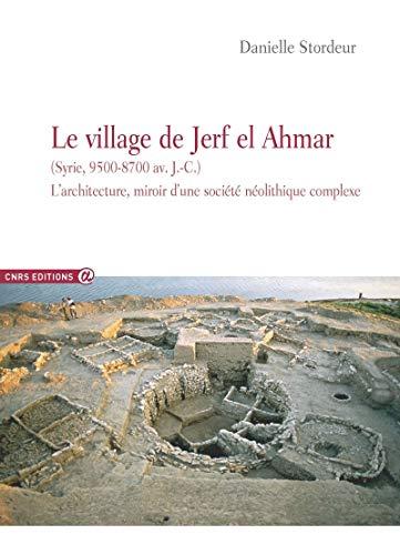 Le village de Jerf el Ahmar (Syrie, 9500-8700 av. J.-C.): L'architecture, miroir d'une société néolithique complexe