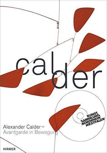 Alexander Calder. Avantgarde in Bewegung: Katalog zur Ausstellung Düsseldorf / Kunstsammlung Nordrhein-Westfalen vom 7.9.2013 – 12.1.2014
