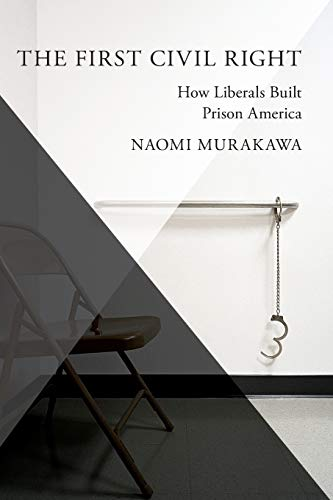 Compare Textbook Prices for The First Civil Right: How Liberals Built Prison America Studies in Postwar American Political Development 1 Edition ISBN 9780199892808 by Murakawa, Naomi