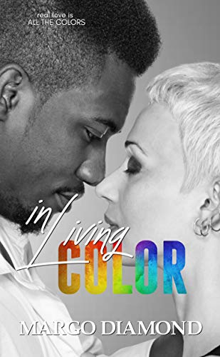 In Living Color: A Contemporary Multicultural/Interracial Romance (All the Colors Book 1) by [Margo  Diamond]