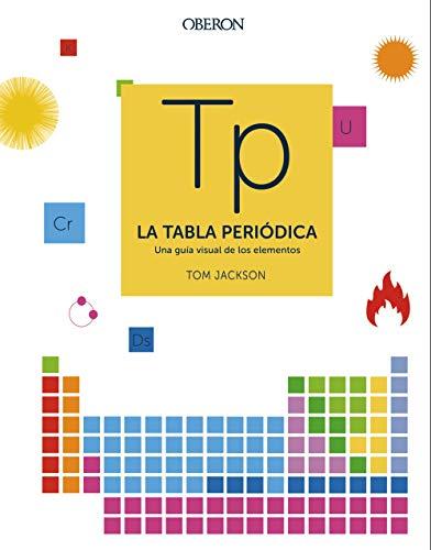 La tabla periódica: Una guía visual de los elementos (Libros singulares)