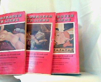 Bilderbuch der Liebe. - Aus der Geschichte der Freude und der moralischen Entrüstung. (Bd.1: Vom griechischen Altertum bis zur Franz. Revolution; Bd. 2: Von der Französ. Revolution bis heute; Bd. 3: Fremde Horizonte), vorliegend: 3 Bücher/ Bände.