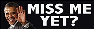 Bumper Planet - Car Magnet - Obama - Miss Me Yet? - Anti Trump - 3 x 10 inch - Professionally Made in USA