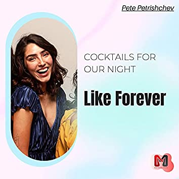 Like Forever - Cocktails For Our Night