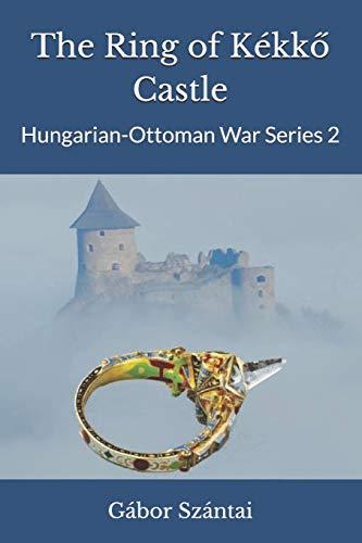 The Ring of Kékkő Castle (Hungarian-Ottoman War Series)