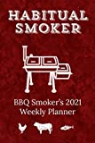 Habitual Smoker BBQ Smoker's 2021 Weekly Planner: Funny Pun Barbecue Smoker 2021 Weekly Planner for Meat Smoking Nerds