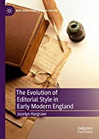 The Evolution of Editorial Style in Early Modern England (New Directions in Book History)
