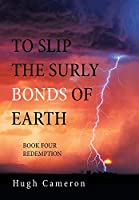 To Slip the Surly Bonds of Earth: Book Four Redemption
