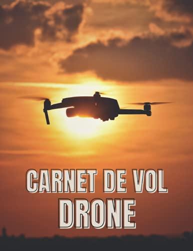 CARNET DE VOL DRONE: Carnet de bord pour tous les vols avec drones, quadricoptères ou multi copter ♦ Modèle pour plus de 100 vols ♦ Généreux format A4 +