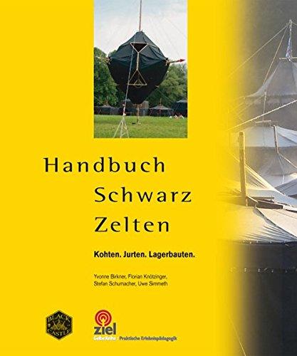 Handbuch Schwarz Zelten: Kohten. Jurten. Lagerbauten. (Gelbe Reihe: Praktische Erlebnispädagogik)