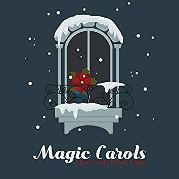 Magic Carols for Christmas Time: Essential Christmas Music to Warm Your Heart & Soul, Winter Time Songs, Christmas Eve