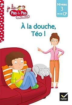 Téo et Nina CP Niveau 3 - A la douche, Téo ! (Je lis pas à pas t. 6) par [Isabelle Chavigny, Marie-Hélène Van Tilbeurgh]