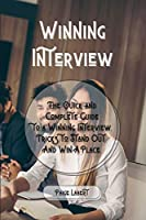 Winning Interview: The Quick and Complete Guide to a Winning Interview. Tricks to Stand Out And Win A Place.