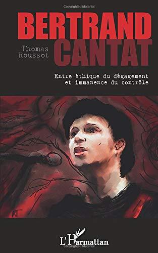 Bertrand Cantat: Entre éthique du dégagement et immanence du contrôle