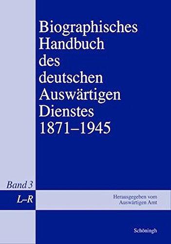 Biographisches Handbuch des deutschen Auswärtigen Dienstes 1871-1945: Bd 3: Herausgegeben vom Auswärtigen Amt durch den Historischen Dienst