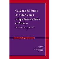 Catálogo del fondo de historia oral: Refugiados españoles en México