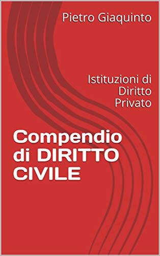 Compendio di DIRITTO CIVILE: Istituzioni di Diritto Privato (Manualistica STUDIOPIGI)