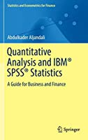Quantitative Analysis and IBM® SPSS® Statistics: A Guide for Business and Finance (Statistics and Econometrics for Finance)