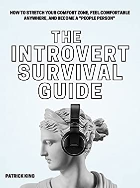 """The Introvert Survival Guide: How to Stretch your Comfort Zone, Feel Comfortable Anywhere, and Become a """"People Person"""" (The Psychology of Social Dynamics Book 8)"""