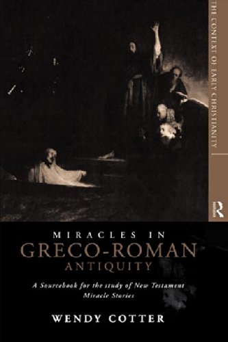 Miracles in Greco-Roman Antiquity: A Sourcebook for the Study of New Testament Miracle Stories (The Context of Early Christianity, 1) -  C.S.J, Wendy Cotter, Paperback