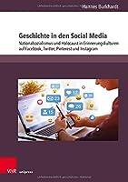 Geschichte in Den Social Media: Nationalsozialismus Und Holocaust in Erinnerungskulturen Auf Facebook, Twitter, Pinterest Und Instagram (Beihefte Zur Zeitschrift Fur Geschichtsdidaktik)