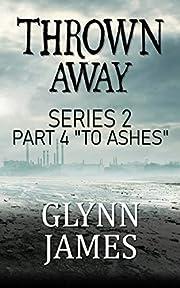 Thrown Away Series 2 - Part 4