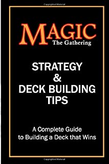 Magic the Gathering Strategy and Deck Building Tips: A Complete Guide to Building a Magic Deck that Wins!
