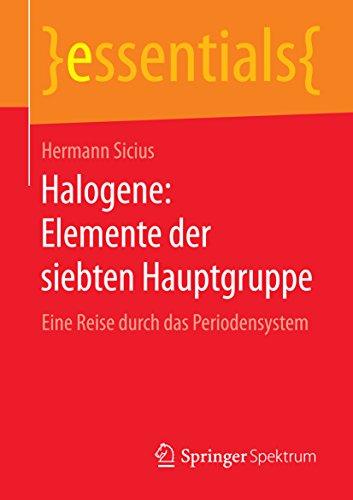 Halogene: Elemente der siebten Hauptgruppe: Eine Reise durch das Periodensystem (essentials) (German Edition)