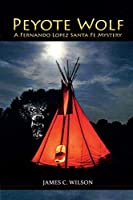 Peyote Wolf: A Fernando Lopez Santa Fe Mystery