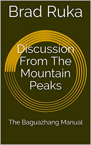Discussion From The Mountain Peaks: The Baguazhang Manual (The Sickness Kung Fu Quanpu Series Book 2) (English Edition)