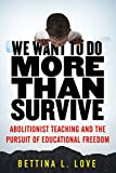 by Love, Bettina :: We Want to Do More Than Survive: Abolitionist Teaching and The...