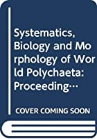 Systematics, Biology and Morphology of World Polychaeta: Proceedings of the 2nd International Polychaete Conference, Copenhagen 1986 (Ophelia, Supplement 5)