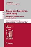 Design, User Experience, and Usability. Case Studies in Public and Personal Interactive Systems: 9th International Conference, DUXU 2020, Held as Part of the 22nd HCI International Conference, HCII 2020, Copenhagen, Denmark, July 19–24, 2020, Proceedings, Part III (Lecture Notes in Computer Science (12202))