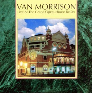 Live at the Grand Opera House - Belfast by Van Morrison