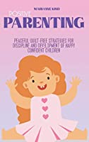 Positive Parenting: Peaceful Guilt-Free Strategies for Discipline and Development of Happy Confident Children