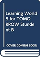 Learning World 5 for TOMORROW Stundent B