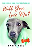 Will You Love Me?: The Rescue Dog That Rescued Me (Foster Tails Book 2)