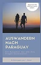 Auswandern nach Paraguay: Ein Ratgeber, der alle Ihre Fragen beantwortet.