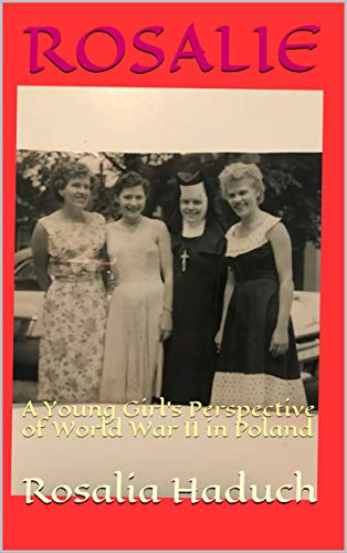 ROSALIE: A Young Girl's Perspective of World War II in Poland (English Edition)