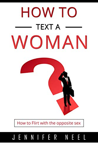 How to Text a Woman: How to Flirt With the Opposite Sex, increase your self-esteem (English Edition)