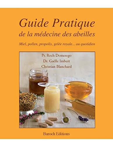 Guide pratique de la medecine des abeilles - miel, pollen, propolis, gelee...