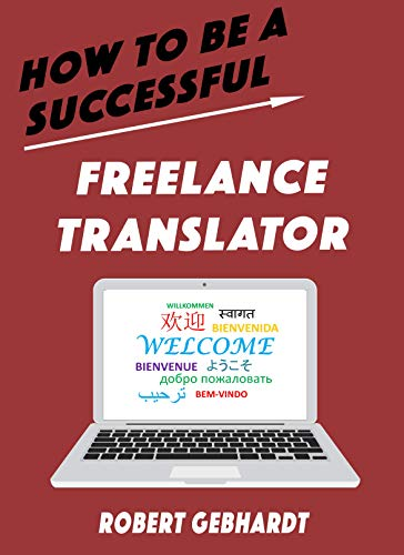 How to be a Successful Freelance Translator: Your guide to earning a living through translation. Use your language skills to create a career.