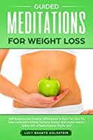 Guided Meditations for Weight Loss: Self-Hypnosis and Positive Affirmations to Burn Fat, Stay Fit, Stop Compulsive Eating, Increase Energy and Create Healthy Habits with a Rapid Natural Mindful Diet