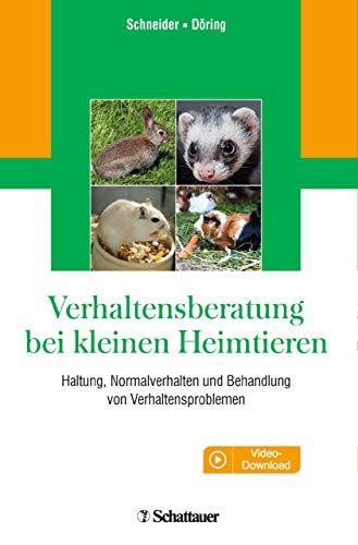 Verhaltensberatung bei kleinen Heimtieren: Haltung, Normalverhalten und Behandlung von Verhaltensproblemen