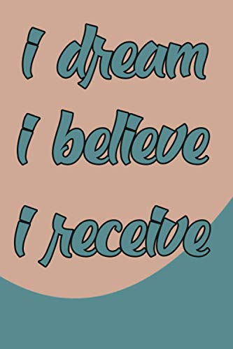 I Dream I Believe I Receive: Law of Attraction Journal For Women Blank Lined Notebook 6x9