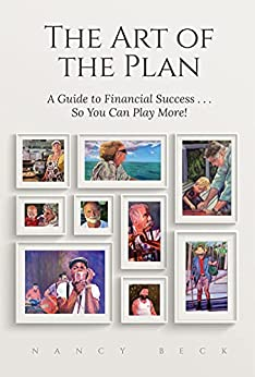 The Art of the Plan: A Guide to Financial Success...So You Can Play More! by [Nancy Beck]