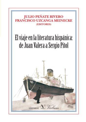 El Viaje En La Literatura Hispánica: De Juan Valera A Sergio Pitol (Colección Ensayo)