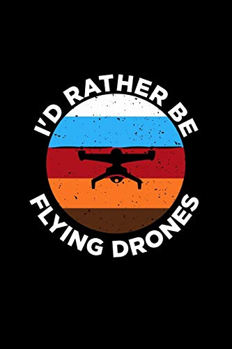 I\'d Rather Be Flying Drones: Liniertes Notizbuch A5 -Drohne Pilot Notizheft I Drone Racing Spielzeug Geschenk