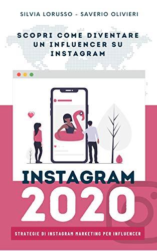 Instagram 2020 - Strategie di Instagram Marketing per Influencer: Fai crescere il tuo profilo Instagram