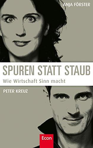 Förster Anja,Kreuz Peter, Spuren statt Staub. Wie Wirtschaft Sinn macht.